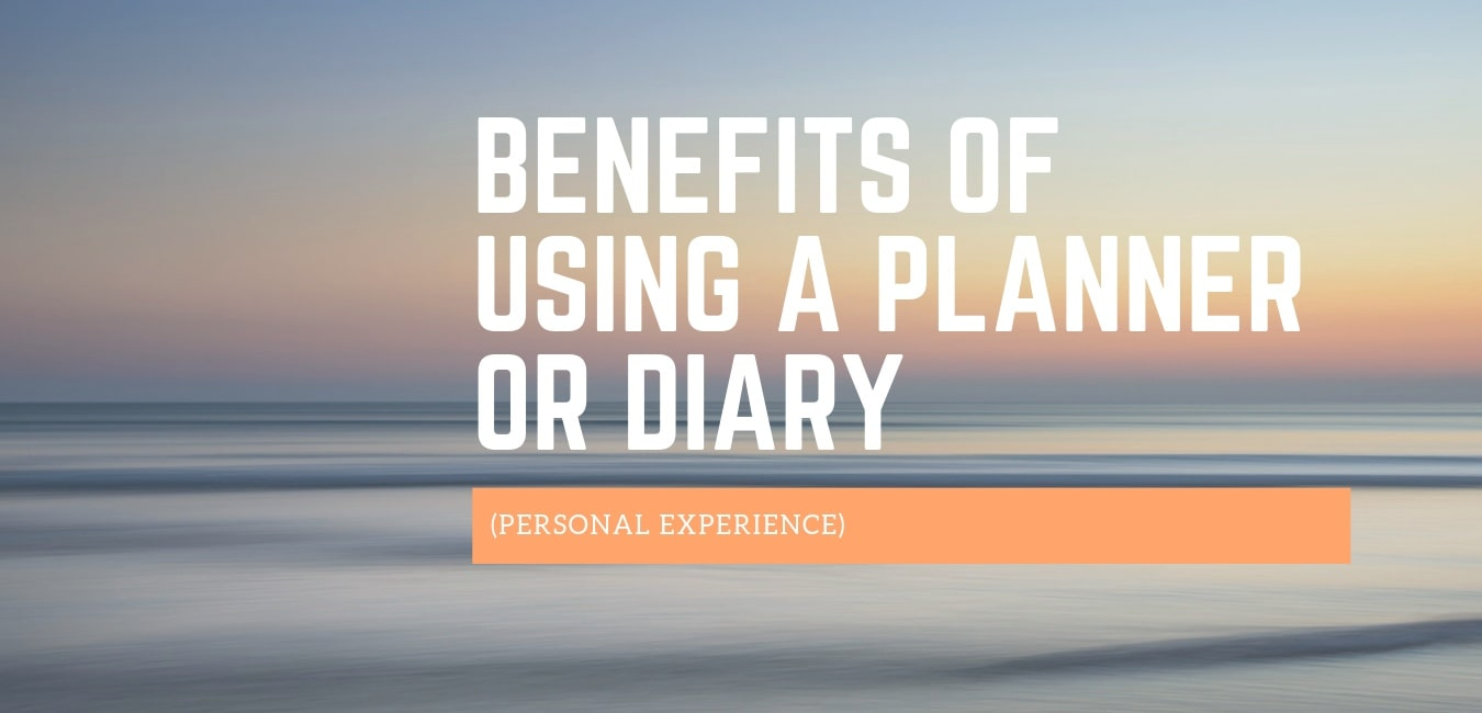 Benefits of Using a Planner or Diary (Personal Experience)