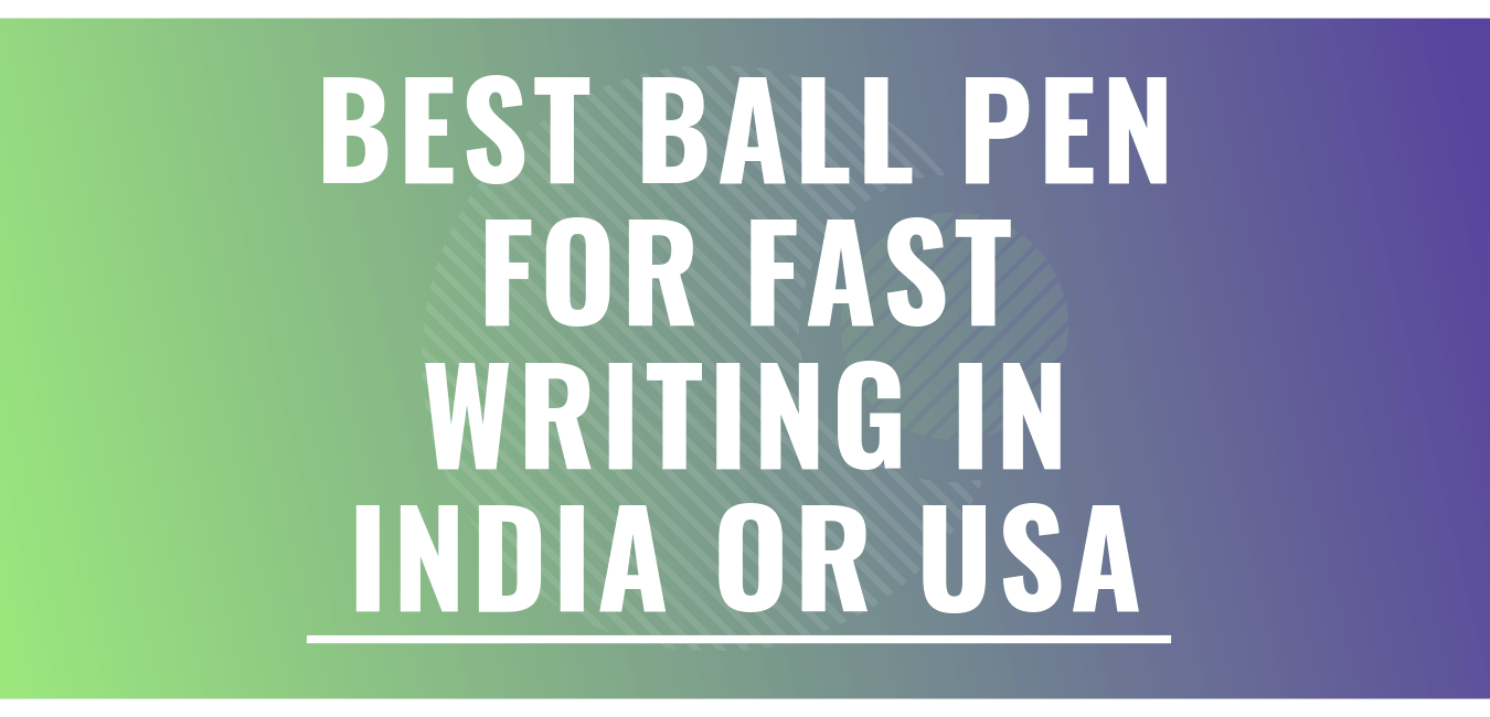 4 Best Ball Pen for Fast Writing in India