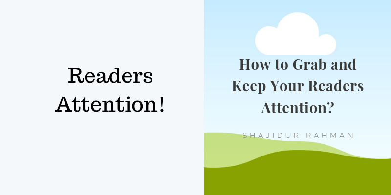 How to Grab and Keep Your Readers Attention?