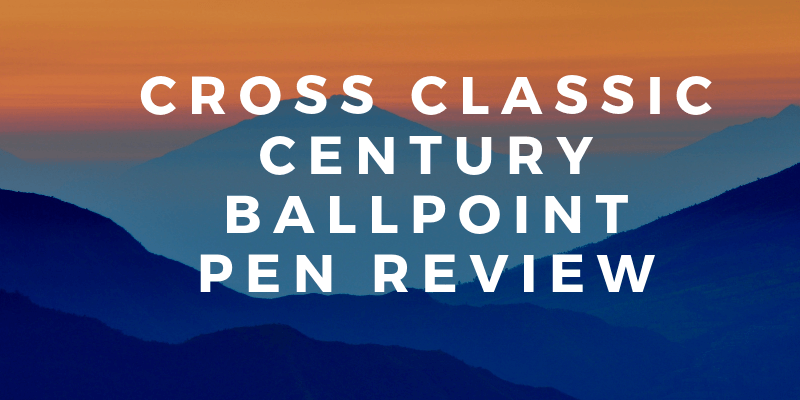 Cross Classic Century Ballpoint Pen Review for 2020