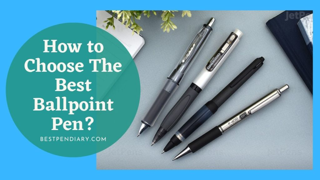 How to Choose The Best Ballpoint Pen