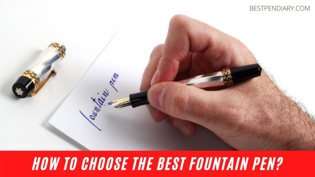 How to Choose The Best Fountain Pen